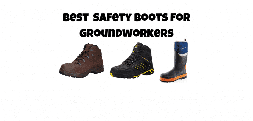 best groundwork safety boots for groundworkers